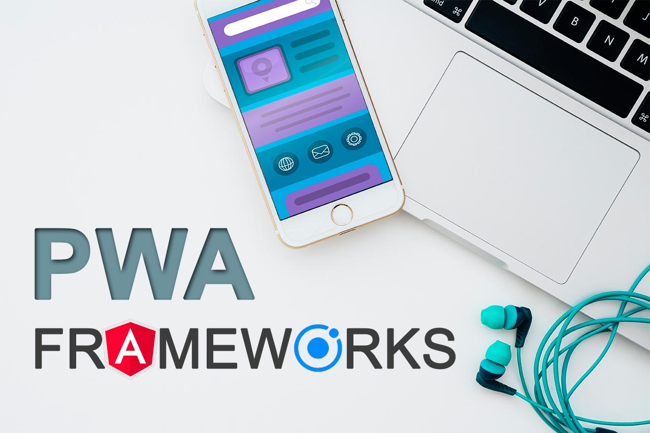 10 Best PWA Frameworks and Tools in 2020